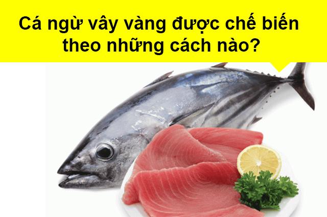 cá ngừ vây vàng được chế biến theo những cách nào?